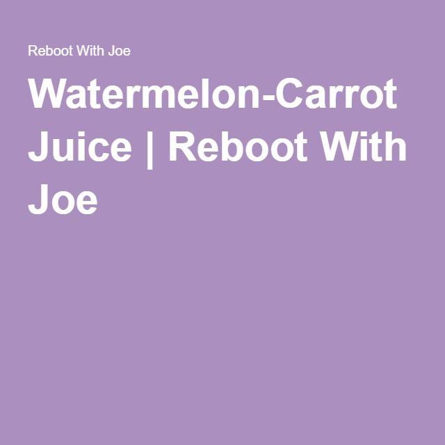 Watermelon-Carrot Juice   Reboot With Joe