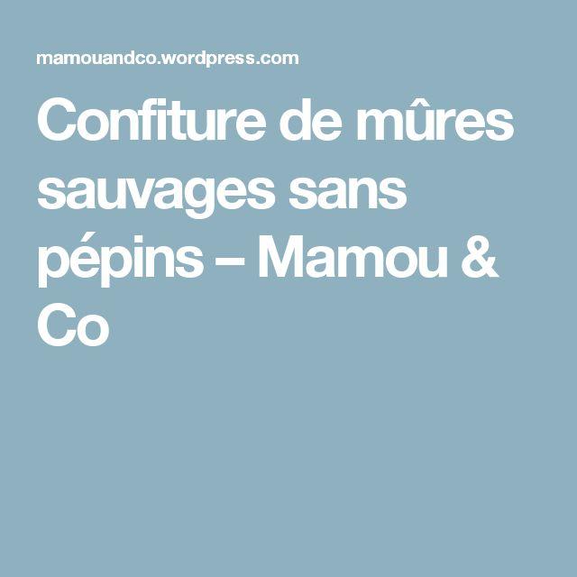 Confiture de mûres sauvages sans pépins – Mamou & Co