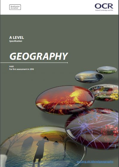 OCR Geography A-Level (H481) Specification. Exam June 2018 onwards. http://www.ocr.org.uk/Images/223012-specification-accredited-a-level-gce-geography-h481.pdf