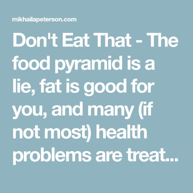 Don't Eat That - The food pyramid is a lie, fat is good for you, and many (if not most) health problems are treatable with diet alone. I'm in remission from severe arthritis (multiple joints replaced), chronic fatigue, depression and a plethora of other symptoms from changing how I eat. This blog chronicles how my family and my parents eat and what it's done for us. #chronicfatiguediet
