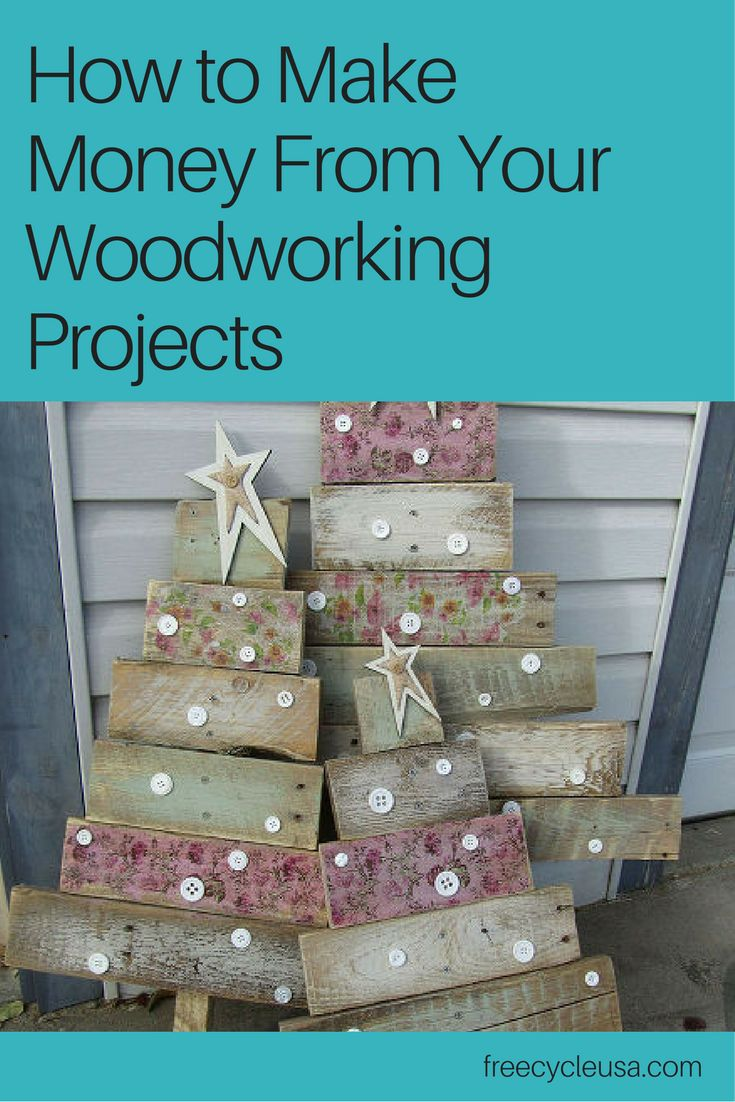 How to Make Money From Your Woodworking Projects - http://www.freecycleusa.com/make-money-woodworking-projects/