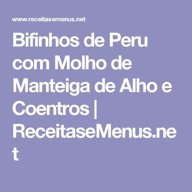 Bifinhos de Peru com Molho de Manteiga de Alho e Coentros | ReceitaseMenus.net