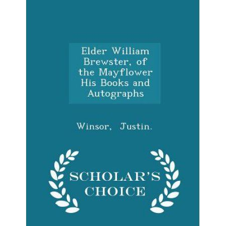Elder William Brewster, of the Mayflower His Books and Autographs - Scholar's Choice Edition