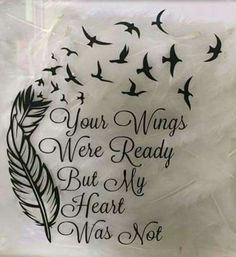 your wings were ready but my heart was not - Just seeing this made me cry....beautiful!