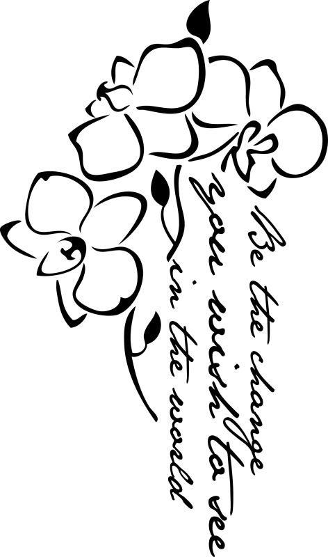 My favorite quote. Looking for a good concept to have it tattooed. Love the shape. I'd do a different font, and make the orchids a purple/pink watercolor though.