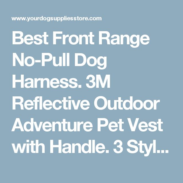 Best Front Range No-Pull Dog Harness. 3M Reflective Outdoor Adventure Pet Vest with Handle. 3 Stylish Colors and 5 Sizes | Dog Supplies - Warning: Save up to 87% on Dog Supplies and Dog Accessories at Our Online Pet Supply Shop