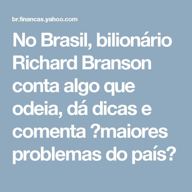 """No Brasil, bilionário Richard Branson conta algo que odeia, dá dicas e comenta """"maiores problemas do país"""""""