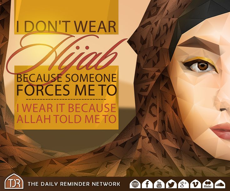 i don't wear hijab because someone forces me to. i wear it because allah told me to.