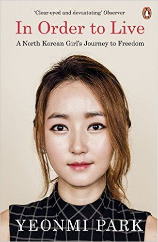 In Order To Live: A North Korean Girl's Journey to Freedom: Amazon.co.uk: Yeonmi Park: 9780241973035: Books