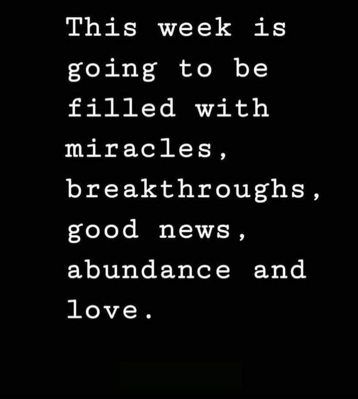 """This week is going to be filled with miracles, breakthroughs, good news, and abundance and love.""  ♥ lis"