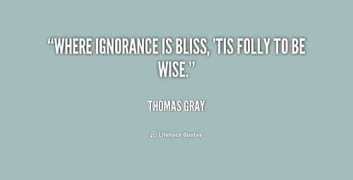 Ignorance Is Bliss Quotes (5)