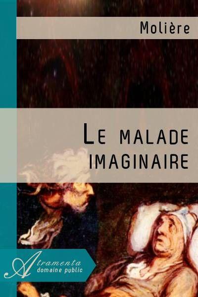 Le Malade imaginaire (Molière) - texte intégral - Théâtre - Atramenta