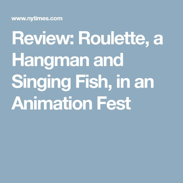Review: Roulette, a Hangman and Singing Fish, in an Animation Fest