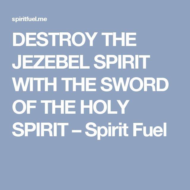 DESTROY THE JEZEBEL SPIRIT WITH THE SWORD OF THE HOLY SPIRIT – Spirit Fuel