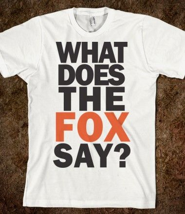 what does the fox say mean | What Does The Fox Say? - Fun, Funny, & Popular - Skreened T-shirts ...