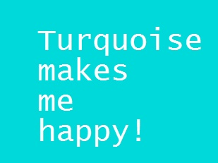 Turquoise makes me happy turquoise pinterest my for What is a color that makes you happy