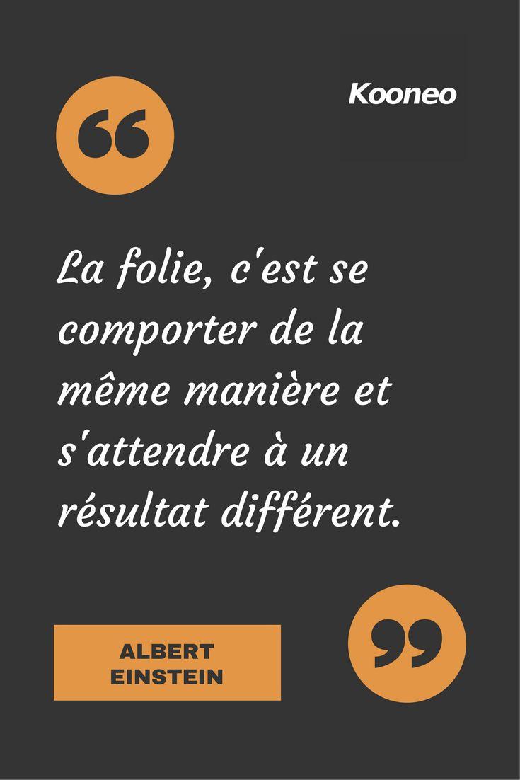 [CITATIONS] La folie, c'est se comporter de la même manière et s'attendre à un résultat différent. ALBERT EINSTEIN #Ecommerce #Motivation #Kooneo #AlbertEinstein : www.kooneo.com