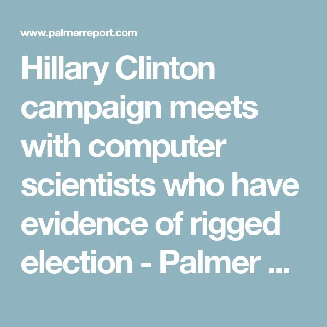 Hillary Clinton campaign meets with computer scientists who have evidence of rigged election - Palmer Report
