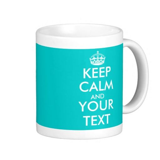 Personalizable Keep Calm Mug with Custom Colors ~ $16.95 at zazzle.com