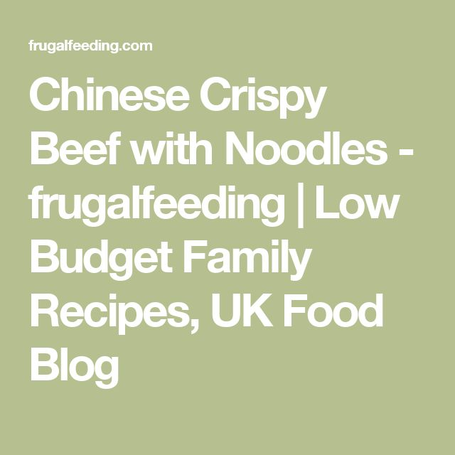 Chinese Crispy Beef with Noodles - frugalfeeding | Low Budget Family Recipes, UK Food Blog