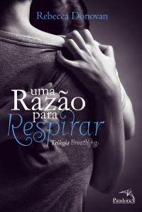 """Viaje na Leitura: [Resenha]: """"Uma Razão Para Respirar"""" - Trilogia Breathing - Livro 01 - Rebecca Donovan"""