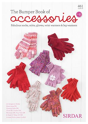 Sirdar Book 461 The Bumper Book of Accessories #2. Fabulous socks, mitts, gloves, wrist warmers, & leg warmers knit with DK weight yarn (#3 weight).