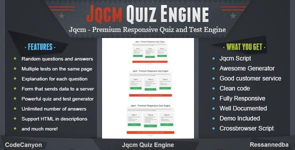 Jqcm - Premium Responsive Quiz Engine . Jqcm is a very powerful script that lets you create tests quickly and easily, you just have to import a single JavaScript file and you can begin to create your tests and integrate them by simply using the tag        <jqcm />