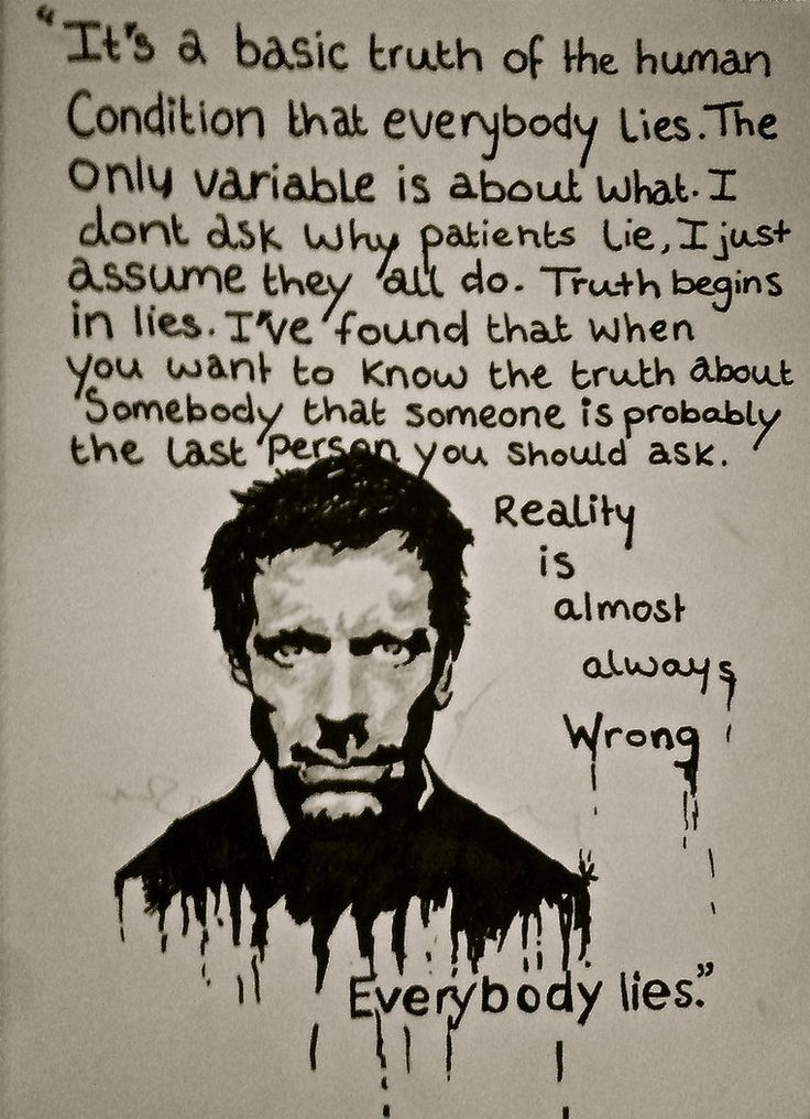Everybody lies. (House MD) by ChloeDraper.deviantart.com