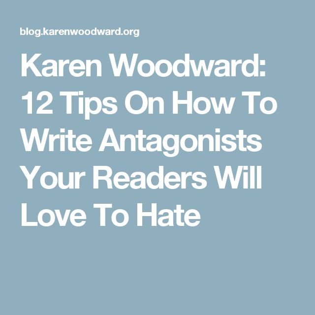 Karen Woodward: 12 Tips On How To Write Antagonists Your Readers Will Love To Hate
