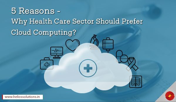 5 REASONS – WHY HEALTH CARE SECTOR SHOULD PREFER CLOUD COMPUTING? by http://blog.heliossolutions.in/software-development/5-reasons-health-care-sector-prefer-cloud-computing/