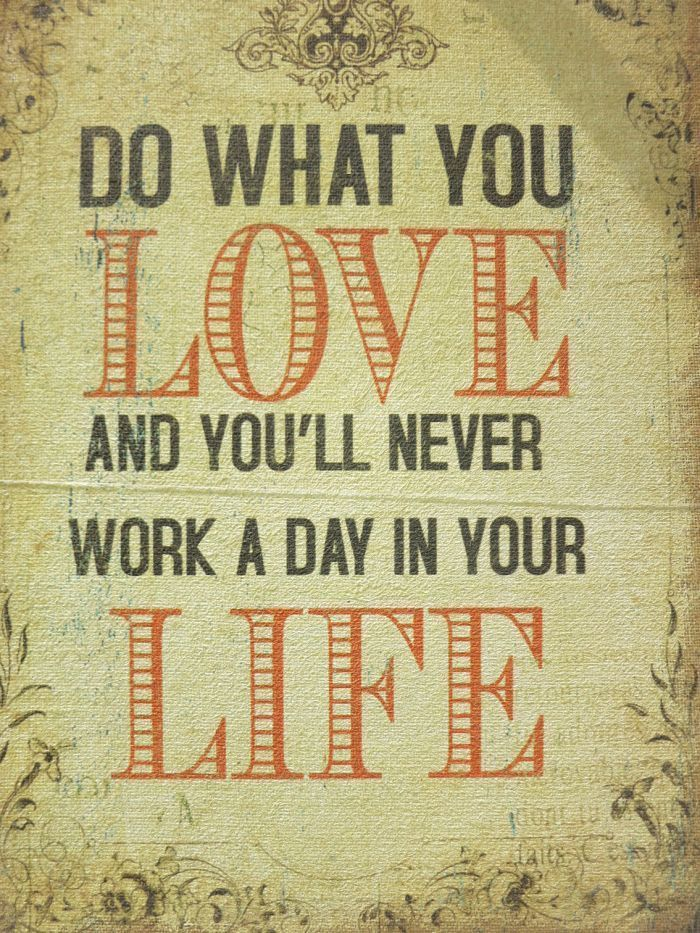 Do What You Love And You'll Never Work A Day In Your Life - http://www.quotesaboutcheating.com/do-what-you-love-and-youll-never-work-a-day-in-your-life/