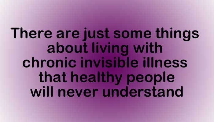 Although, we'd never wish our illness on anyone, there are many things that we wish healthy people could understand.