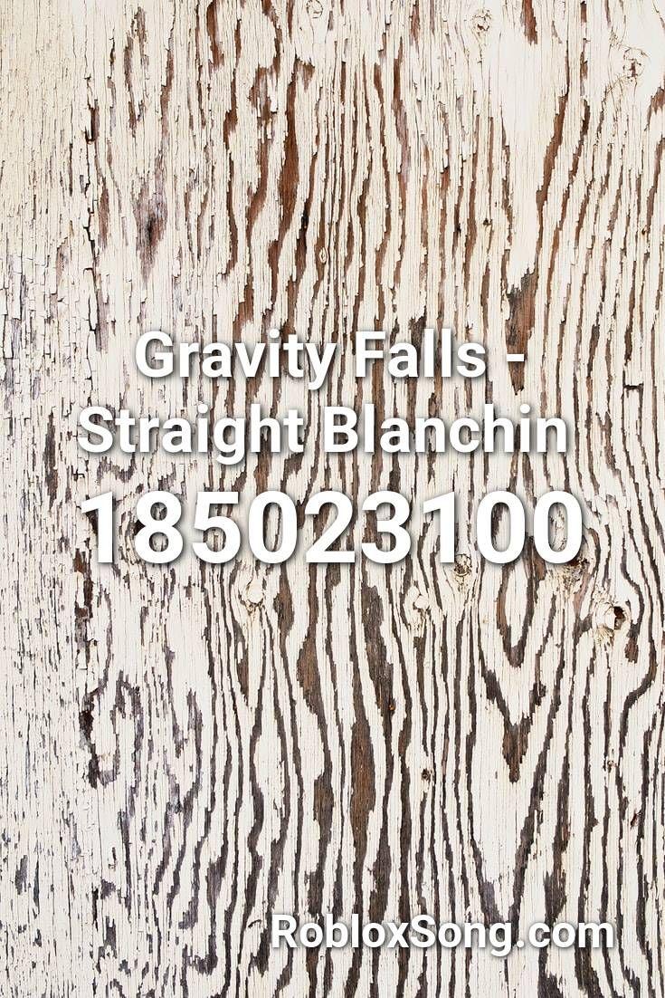 Gravity Falls Straight Blanchin Roblox Id Roblox Music Codes Roblox Fnaf Song Songs