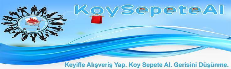 Keyifle Alışveriş Yap. Koy Sepete Al. Gerisini Düşünme. www.koysepeteal.com