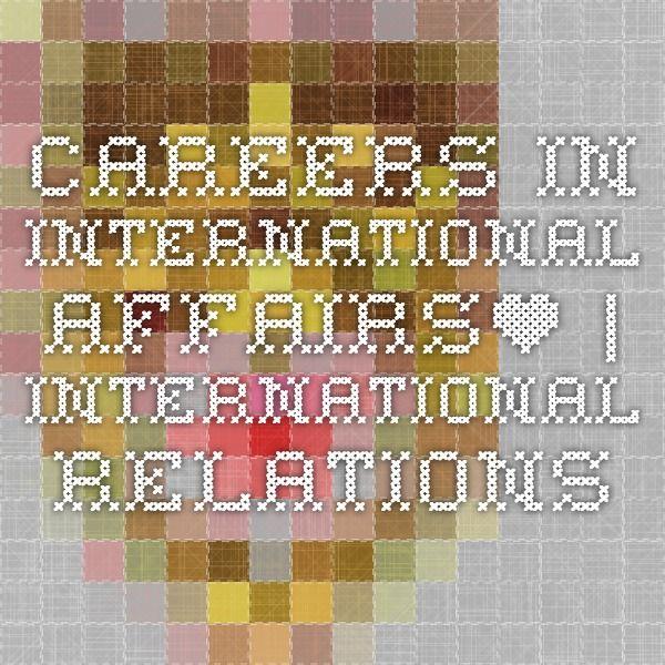 Careers in International Affairs* | International Relations