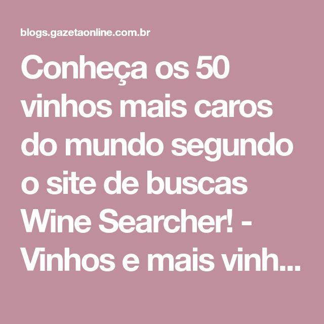 Conheça os 50 vinhos mais caros do mundo segundo o site de buscas Wine Searcher! - Vinhos e mais vinhos