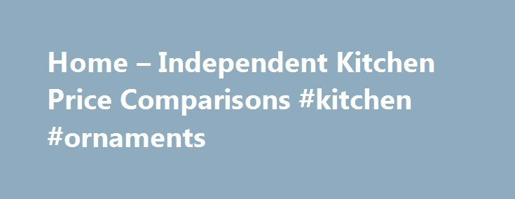 Home – Independent Kitchen Price Comparisons #kitchen #ornaments http://kitchen.remmont.com/home-independent-kitchen-price-comparisons-kitchen-ornaments/  #kitchen units # Welcome to Kitchen-compare.com We know choosing a new kitchen can be tricky and time consuming and so we've done the hard-work for you. We've brought together a carefully selected collection of kitchens from the largest UK retailers, grouped them into styles and provided prices based on the three most popular rooms…