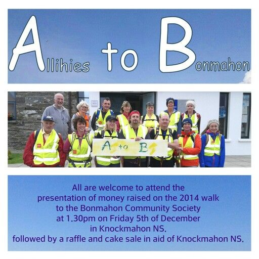 All are welcome to attend the presentation of money raised on the 2014 walk from Allihies to Bonmahon to the Bonmahon Community Society. The presentation will take place at 1.30pm on Friday 5th of December in Knockmahon NS. Bonmahon, and will be followed by a raffle and cake sale in aid of Knockmahon NS.