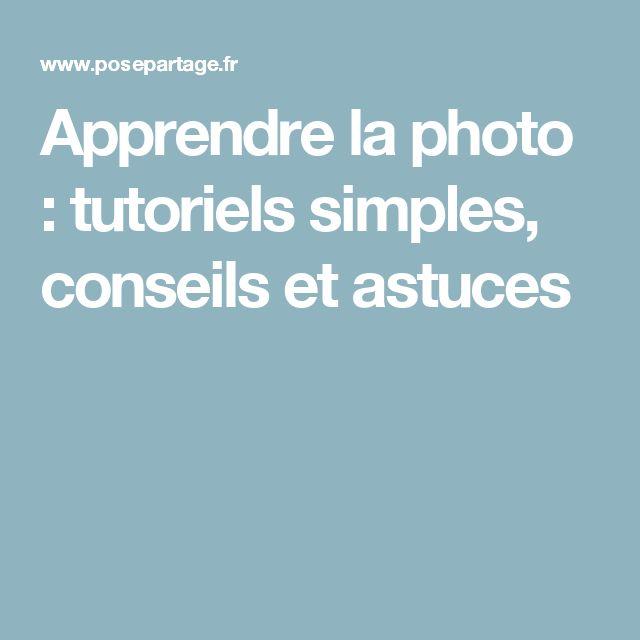 Apprendre la photo : tutoriels simples, conseils et astuces