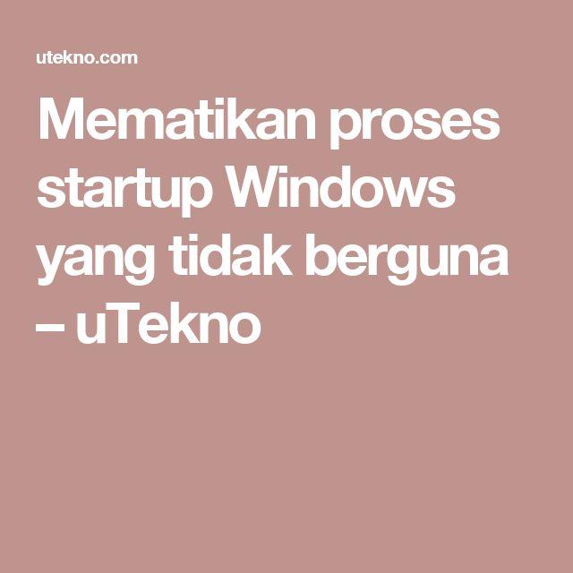 Mematikan proses startup Windows yang tidak berguna – uTekno