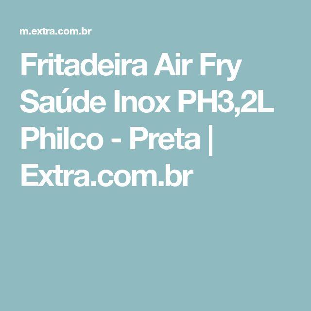 Fritadeira Air Fry Saúde Inox PH3,2L Philco - Preta | Extra.com.br