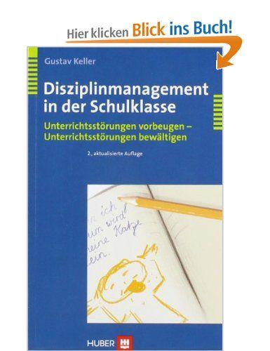 Disziplinmanagement in der Schulklasse. Unterrichtsstörungen vorbeugen - Unterrichtsstörungen bewältigen: Amazon.de: Gustav Keller: Bücher