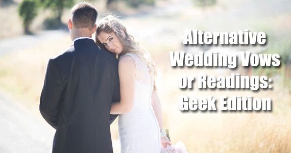 Alternative Wedding Vows Or Readings: Geek Edition