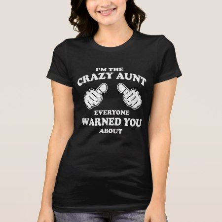 I'm the Crazy Aunt everyone warned you about T-Shirt - tap, personalize, buy right now!
