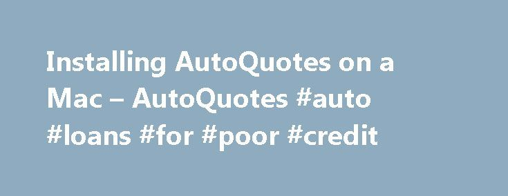 Installing AutoQuotes on a Mac – AutoQuotes #auto #loans #for #poor #credit http://auto-car.nef2.com/installing-autoquotes-on-a-mac-autoquotes-auto-loans-for-poor-credit/  #auto quotes # Installing AutoQuotes on a Mac Anthony Manzano November 16, 2015 19:27 We recommend using Safari to install AutoQuotes. Do not use Google Chrome as this web browser does not support Silverlight which is a required plug-in for AutoQuotes. You can however use Firefox to install AQ. The instructions below are…