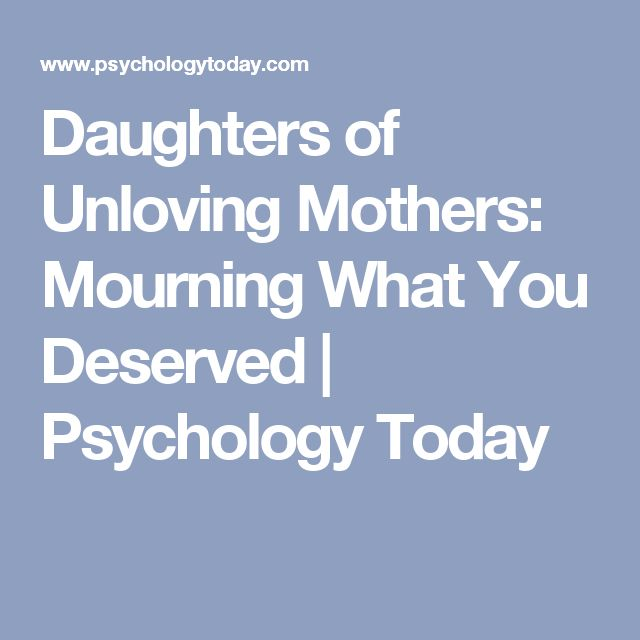 Daughters of Unloving Mothers: Mourning What You Deserved | Psychology Today