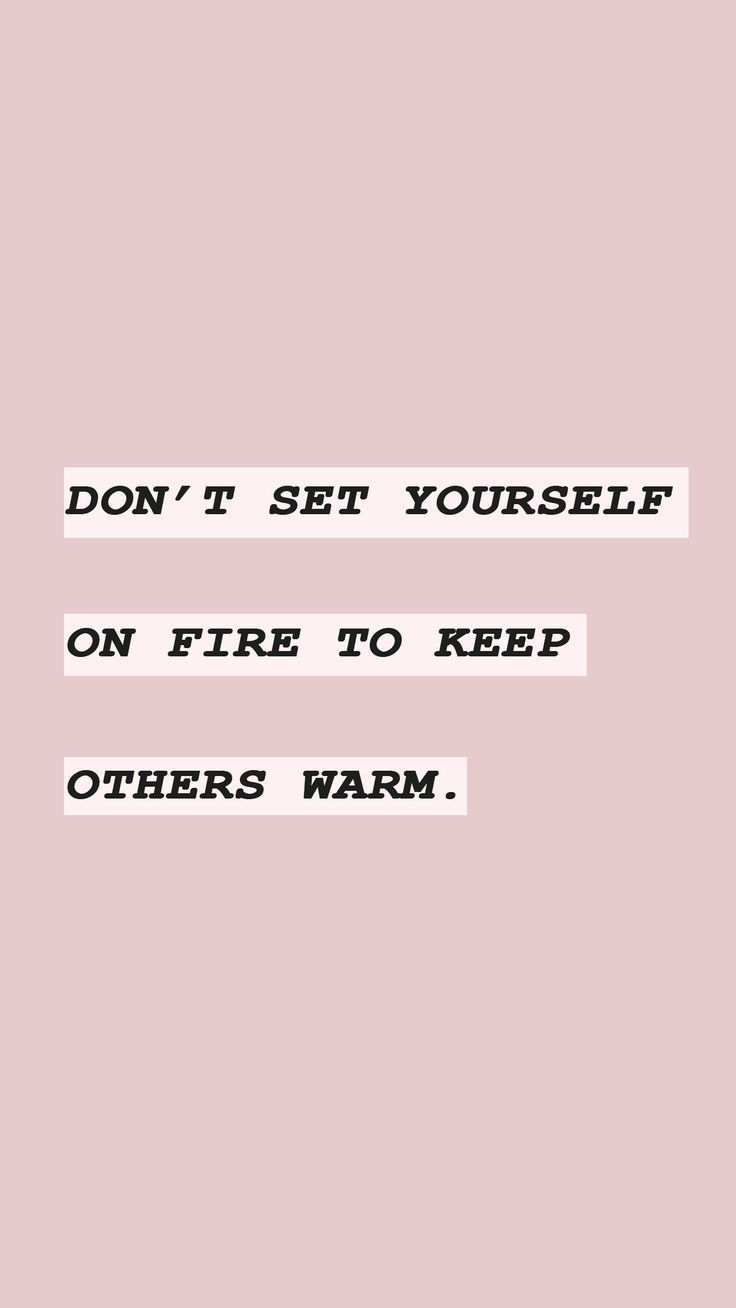 Dont Set Yourself On Fire To Keep Others Warm Motivational