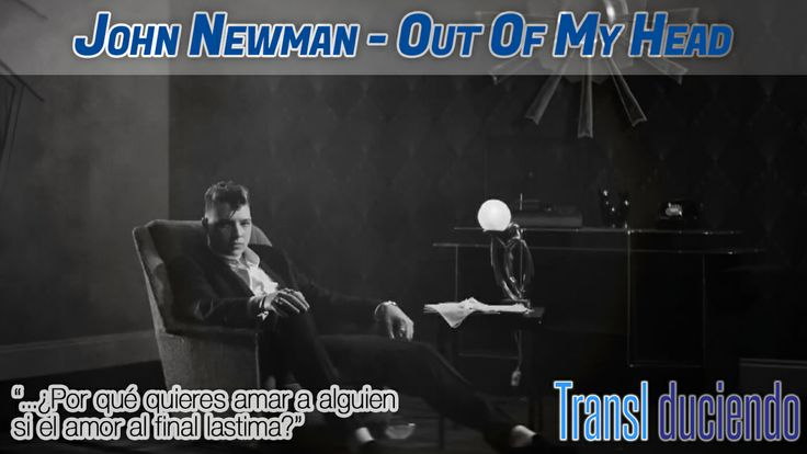 Traducción: John Newman - Out of my head   #JohnNewman http://transl-duciendo.blogspot.com.es/2014/02/john-newman-out-of-my-head-fuera-de-mi.html
