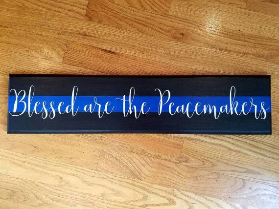 Blessed are the Peacemakers sign. #thinblue line #policedecor https://www.etsy.com/listing/274640598/blessed-are-the-peacemakers-wood-sign