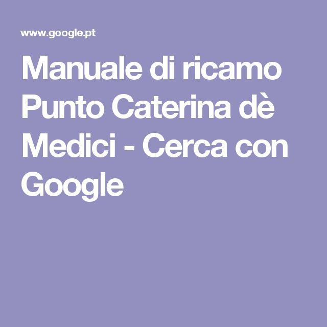 Manuale di ricamo Punto Caterina dè Medici - Cerca con Google